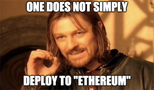 "One does not simply deploy to ""Ethereum"""